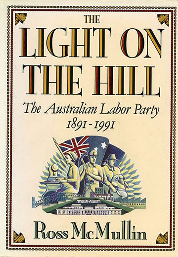 The Light on the Hill: The Australian Labor Party 1891–1991